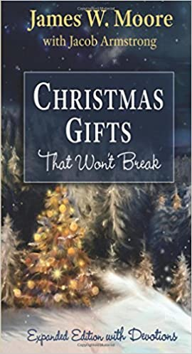 christmas gifts that wont break expanded edition with devotions james w moore jacob armstrong 9781501839986 amazoncom books - Amazon Christmas Gifts