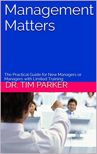 Management Matters: The Practical Guide for New Managers or Managers with Limited Training