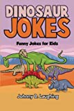 Dinosaur Jokes: Funny Jokes for Kids (Animal Jokes) (Volume 3)