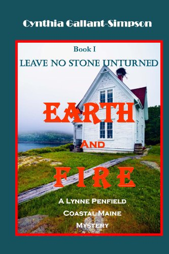 Earth and Fire Book One Leave No Stone Unturned (Lynne Penfield Coastal Maine Mysteries 1)