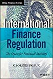 img - for International Finance Regulation: The Quest for Financial Stability (Wiley Finance) book / textbook / text book