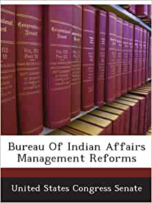 Bureau of indian affairs management reforms united states - United states department of the interior bureau of indian affairs ...