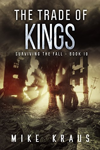 The Trade of Kings: Book 10 of the Thrilling Post-Apocalyptic Survival Series: (Surviving the Fall Series - Book 10) by [Kraus, Mike]