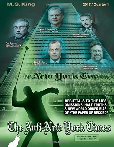 The Anti-New York Times / 2017 / Quarter 1: Rebuttals to the Lies, Omissions and New World Order Bias of the Paper of Record (Volume 9) [M S King] (Tapa Blanda)
