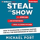 Steal the Show: From Speeches to Job Interviews to Deal-Closing Pitches, How to Guarantee a Standing Ovation for All the Performances in Your Life Hörbuch von Michael Port Gesprochen von: Michael Port
