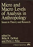 Micro and Macro Levels of Analysis in Anthropology, Billie R. Dewalt, 081330251X