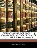 Bibliographie des Recueils Collectifs de Poésies Publiés De 1597 À 1700, édéric Lachèvre, 114485170X