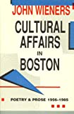 Cultural Affairs in Boston : Poetry and Prose, 1956-1985, Wieners, John, 087685739X