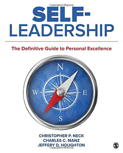 Self-Leadership: The Definitive Guide to Personal Excellence, by Christopher P. Neck, Charles C. Manz, Jeffery D. Houghton