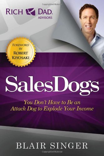 Sales Dogs: You Don't Have to be an Attack Dog to Explode Your Income (Rich Dad's Advisors (Paperback)) (You The Singer compare prices)