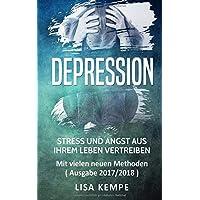 Depression: Stress und Angst aus Ihrem Leben vertreiben - Mit vielen neuen Methoden