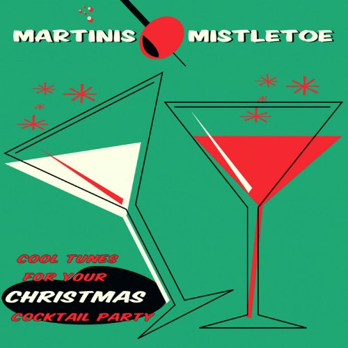 Martinis & Mistletoe - Cool Tunes For Your Christmas Cocktail Party ()