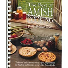 By Phyllis Pellman Good - The Best of Amish Cooking: Traditional and Contemporary Recipes Adapted From the Kitchens and Pantries of Old Order Amish Cooks (Revised)