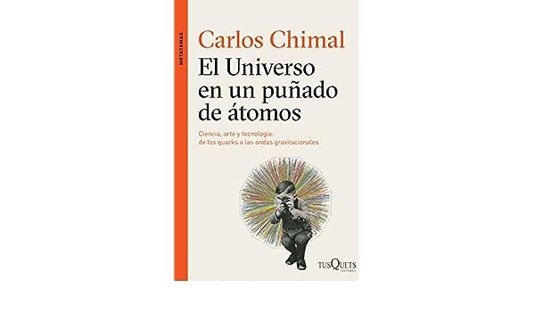 Amazon.com: El universo en un puñado de átomos: Ciencia, arte y tecnología de los quarks a las ondas tradicionales (Spanish Edition) eBook: Carlos Chimal: ...