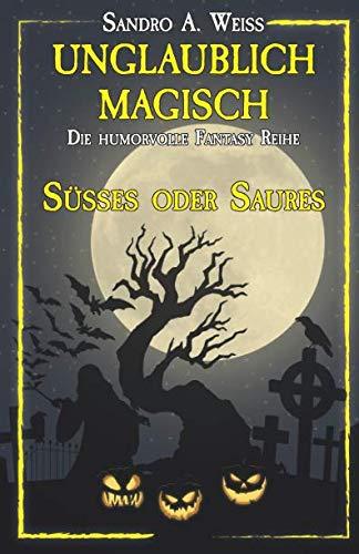 Unglaublich Magisch - Süßes oder Saures (German Edition)