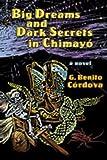Big Dreams and Dark Secrets in Chimayó, G. Benito Cordova, 082634075X