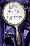 What Are You Reflecting, Janet Marie Willis, 1608132358