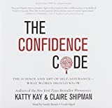 The Confidence Code: The Science and Art of Self-assurance--What Women Should Know; Library Edition