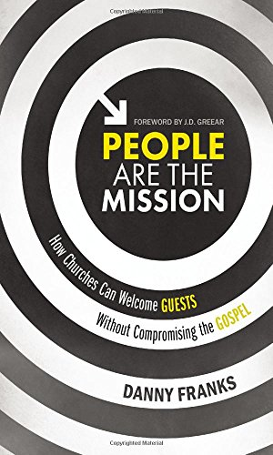 People Are the Mission: How Churches Can Welcome Guests Without Compromising the - Summit Stores In Mall