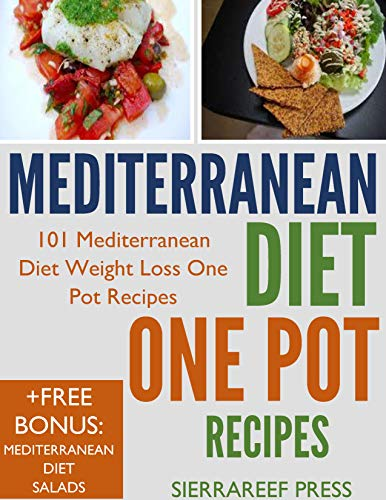 MEDITERRANEAN DIET COOKBOOK: ONE POT RECIPES: 101 Easy Mediterranean Diet Weight Loss One Pot Recipes (air fryer cookbook, dutch oven, slow cooker, sheet ... recipes, heart healthy, cast iron skillet) by SierraReef Press