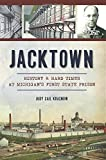 Jacktown: History & Hard Times at Michigan's First State Prison (Landmarks)