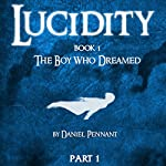 Lucidity: The Boy Who Dreamed | Daniel P Pennant