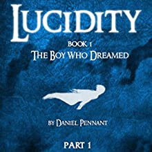 Lucidity: The Boy Who Dreamed Audiobook by Daniel P Pennant Narrated by Petrina Kingham