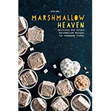 Marshmallow Heaven: Delicious and Unique Marshmallow Recipes for Homemade Treats