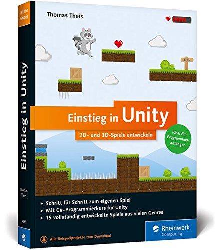 Einstieg in Unity: 2D- und 3D-Spiele entwickeln. Ideal für Programmieranfänger ohne Vorwissen. Mit 15 kompletten Games aus allen Spielegenres. Broschiert – 27. Februar 2017 Thomas Theis Rheinwerk Computing 3836242923 Programmiersprachen