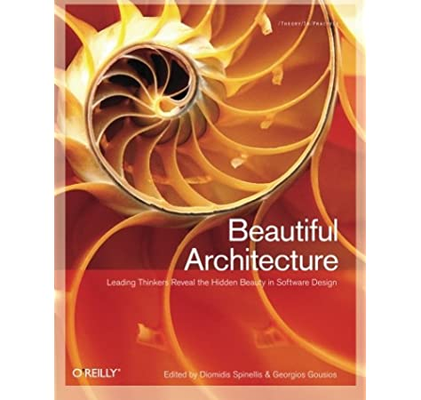 Beautiful Architecture Leading Thinkers Reveal The Hidden Beauty In Software Design Spinellis Diomidis Gousios Georgios 9780596517984 Amazon Com Books