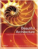 Beautiful Architecture : Leading Thinkers Reveal the Hidden Beauty in Software Design, Spinellis, Diomidis and Gousios, Georgios, 059651798X