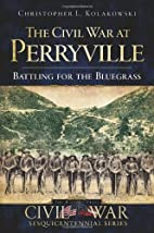The Civil War at Perryville: Battling for…