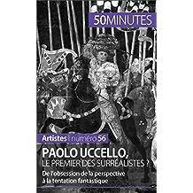 Paolo Uccello, le premier des surréalistes ?: De l'obsession de la perspective à la tentation fantastique (Artistes t. 56) (French Edition)
