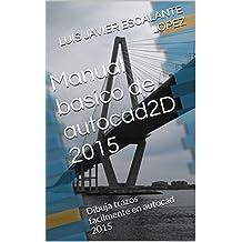 Manual basico de autocad2D 2015: Dibuja trazos facilmente en autocad 2015 (Spanish Edition)