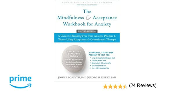The Mindfulness and Acceptance Workbook for Anxiety: A Guide to ...