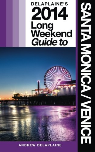 Download Delaplaine's 2014 Long Weekend Guide to Santa Monica / Venice (Long Weekend Guides) pdf