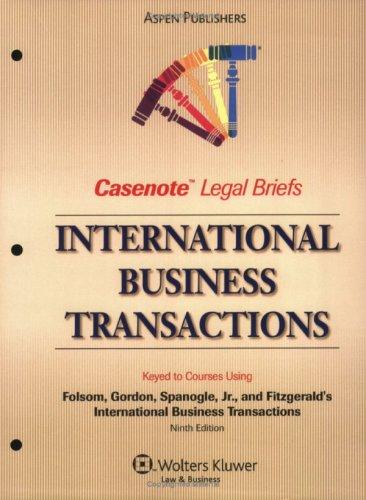 Casenote Legal Briefs International Business Transactions: Keyed to Folsom, Gordon, Spanogle, Jr. & Fitzgerald, 9e