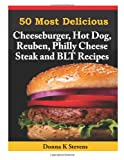 50 Most Delicious Cheeseburger, Hot Dog, Reuben, Philly Cheese Steak and BLT Rec, Donna Stevens, 149614631X