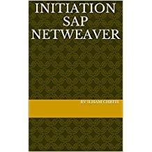 INITIATION SAP NETWEAVER (French Edition)