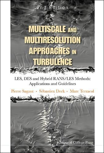 Multiscale and Multiresolution Approaches in Turblulence: LES, DES and Hybrid RANS/LES Methods: Applications and Guideli