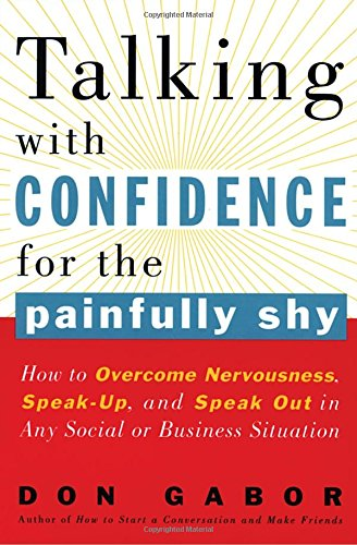 Talking with Confidence for the Painfully Shy: How to Overcome Nervousness, Speak-Up, and Speak Out in Any Social or Business S ituation by Harmony
