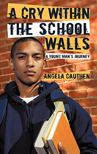A Cry Within The School Walls: A Young Man's Journey (Crys Wall)