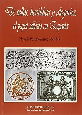 De sellos, heráldica y alegorías: el papel sellado en España: 270 Serie Historia y Geografía: Amazon.es: Pérez-Aínsua Méndez, Natalia: Libros