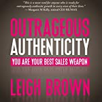 Outrageous Authenticity: You Are Your Best Sales Weapon | Leigh Brown