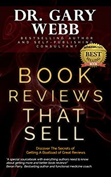Book Reviews That Sell: Discover the Secrets of Getting a Boatload of Great Reviews by [Webb, Gary]