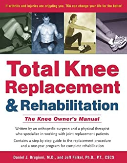 Total Knee Replacement and Rehabilitation: The Knee Owner's Manual by [Brugioni, Daniel J., Falkel, Jeff]