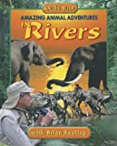 Amazing Animal Adventures in Rivers, Brian Keating, 1894856880