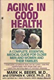 Aging in Good Health, Mark Beers and Steven Urice, 0671728229