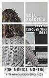 Guía práctica para la cincuentona ideal (Spanish Edition)