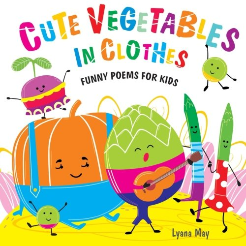 Cute Vegetables in Clothes: Funny Poems for Kids (Volume 1)
